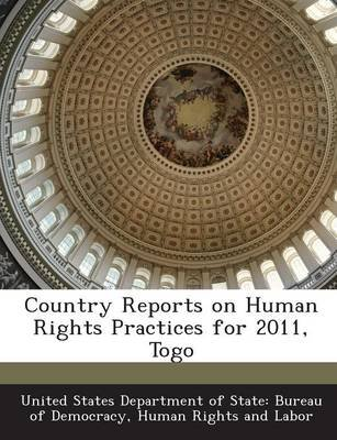 Country Reports on Human Rights Practices for 2011, Togo (Paperback): United States Department of State Burea