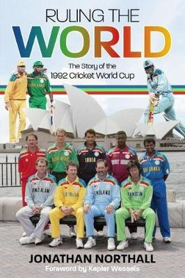Ruling the World - The Story of the 1992 Cricket World Cup (Hardcover): Jonathan Northall