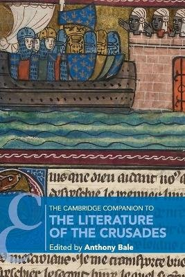 Cambridge Companions to Literature - The Cambridge Companion to the Literature of the Crusades (Paperback): Anthony Bale