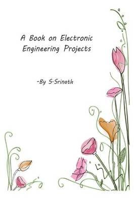 A Book on Electronic Engineering Projects (Paperback): MR Srinath S