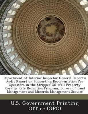 Department of Interior Inspector General Reports - Audit Report on Supporting Documentation for Operators in the Stripper Oil...