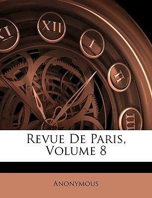 Revue de Paris, Volume 8 (English, French, Paperback): Anonymous