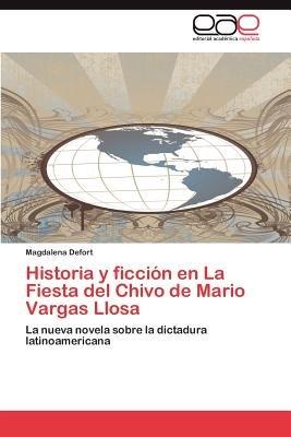 Historia y Ficcion En La Fiesta del Chivo de Mario Vargas Llosa (Spanish, Paperback): Magdalena Defort