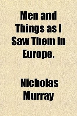 Men and Things as I Saw Them in Europe. (Paperback): Nicholas Murray