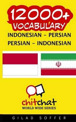 12000+ Indonesian - Persian Persian - Indonesian Vocabulary (Indonesian, Paperback): Gilad Soffer