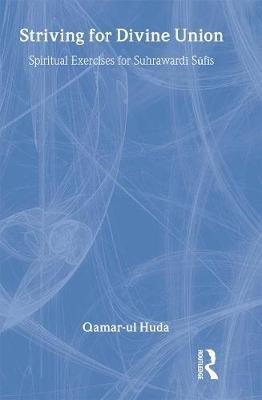 Striving for Divine Union - Spiritual Exercises for Suhraward Sufis (Hardcover): Qamar-ul Huda