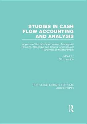 Studies in Cash Flow Accounting and Analysis - Aspects of the Interface Between Managerial Planning, Reporting and Control and...
