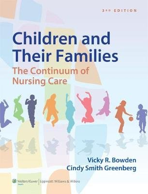 Children and Their Families - The Continuum of Nursing Care (Hardcover, 3rd edition): Vicki Bowden, Cindy Smith Greenberg