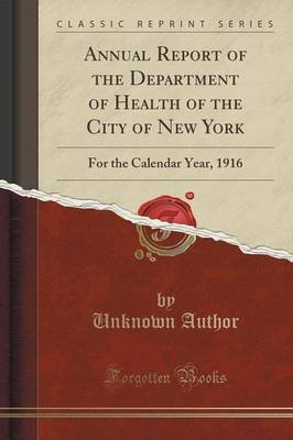 Annual Report of the Department of Health of the City of New York - For the Calendar Year, 1916 (Classic Reprint) (Paperback):...