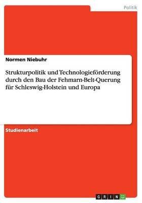 Strukturpolitik Und Technologieforderungdurch Den Bau Der Fehmarn-Belt-Querungfur Schleswig-Holstein Und Europa (German,...
