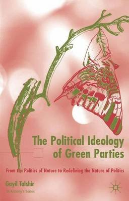 The Political Ideology of Green Parties - From the Politics of Nature to Redefining the Nature of Politics (Hardcover): Gayil...