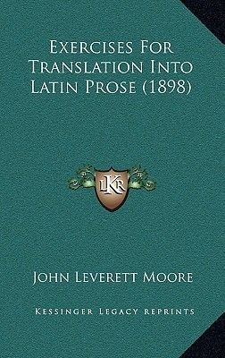 Exercises for Translation Into Latin Prose (1898) (Hardcover): John Leverett Moore