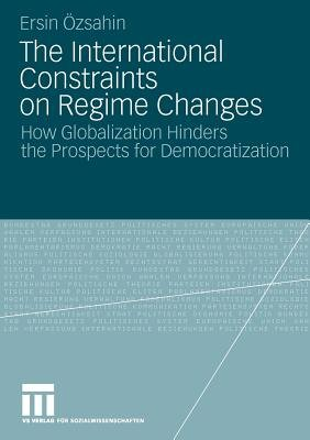 International Constraints on Regime Changes - How Globalization Hinders the Prospects for Democratization (German, Paperback,...