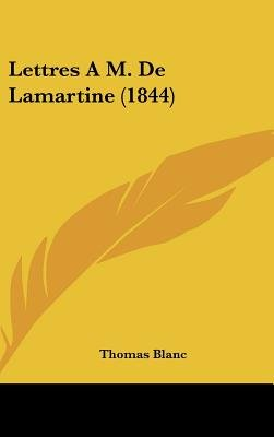 Lettres A M. de Lamartine (1844) (English, French, Hardcover): Thomas Blanc