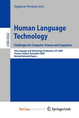 Human Language Technology. Challenges for Computer Science and Linguistics (Paperback): Zygmunt Vetulani