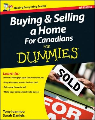 Buying and Selling a Home For Canadians For Dummies (Electronic book text, 4th Revised edition): Tony Ioannou, Sarah Daniels