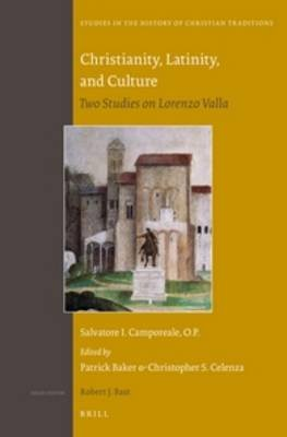 Christianity, Latinity, and Culture - Two Studies on Lorenzo Valla (Hardcover): Patrick Baker, Christopher S. Celenza