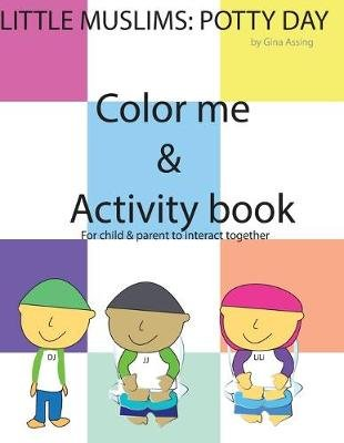 Little Muslims - Potty Day! Color me & Activity book (Paperback): Gina Assing
