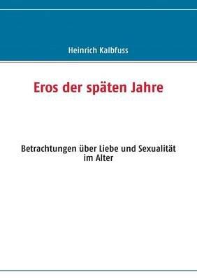 Eros Der Spaten Jahre (German, Paperback): Heinrich Kalbfuss
