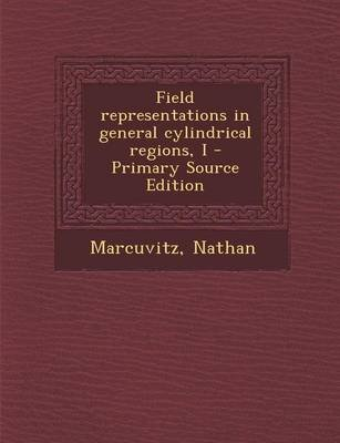 Field Representations in General Cylindrical Regions, I - Primary Source Edition (Paperback): Nathan Marcuvitz