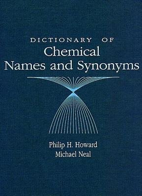Dictionary of Chemical Names and Synonyms (Hardcover): Philip H. Howard, Michael Neal