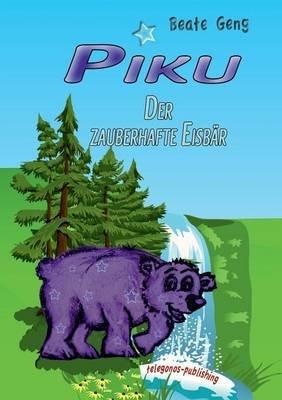 Piku - Der Zauberhafte Eisbar (German, Paperback): Beate Geng