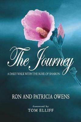The Journey - A Daily Walk with the Rose of Sharon (Paperback): Ron Owens, Patricia Owens