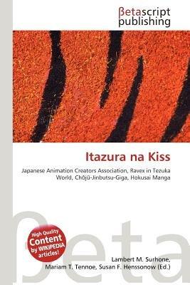 Itazura Na Kiss (Paperback): Lambert M. Surhone, Mariam T. Tennoe, Susan F. Henssonow