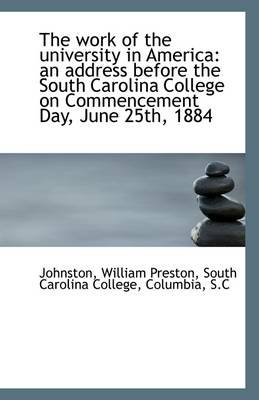 The Work of the University in America - An Address Before the South Carolina College on Commencement (Paperback): Johnston...