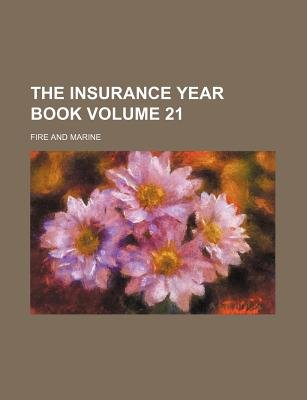 The Insurance Year Book Volume 21; Fire and Marine (Paperback): Books Group