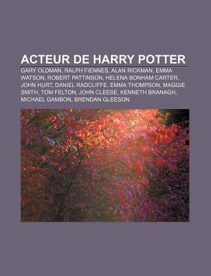 Acteur de Harry Potter - Gary Oldman, Ralph Fiennes, Alan Rickman, Emma Watson, Robert Pattinson, Helena Bonham Carter, John...