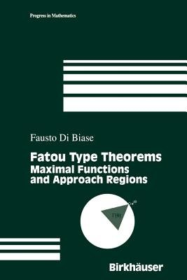 Fatou Type Theorems - Maximal Functions and Approach Regions (Paperback, Softcover Repri): F. Di Biase