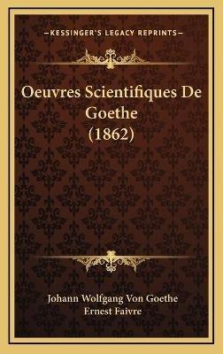 Oeuvres Scientifiques de Goethe (1862) (English, French, Hardcover): Johann Wolfgang Von Goethe, Ernest Faivre