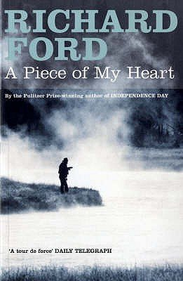 A Piece of My Heart (Paperback, New edition): Richard Ford
