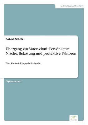 Ubergang Zur Vaterschaft - Personliche Nische, Belastung Und Protektive Faktoren (German, Paperback): Robert Scholz
