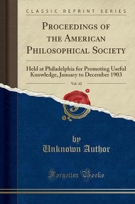 Proceedings of the American Philosophical Society, Vol. 42 - Held at Philadelphia for Promoting Useful Knowledge, January to...