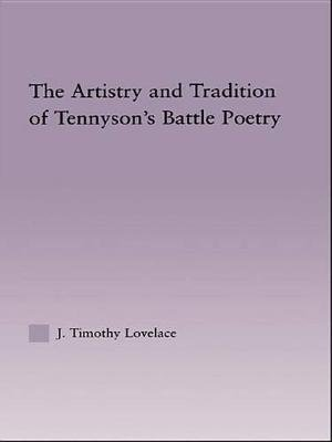 The Artistry and Tradition of Tennyson's Battle Poetry (Electronic book text): Timothy J. Lovelace