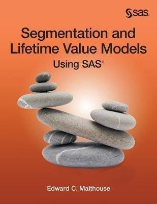 Segmentation and Lifetime Value Models Using SAS (Paperback): Edward C. Malthouse