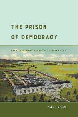 The Prison of Democracy - Race, Leavenworth, and the Culture of Law (Paperback): Sara M. Benson