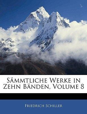 Sammtliche Werke in Zehn Banden, Achter Band (English, German, Paperback): Friedrich Schiller