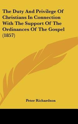 The Duty and Privilege of Christians in Connection with the Support of the Ordinances of the Gospel (1857) (Hardcover): Peter...