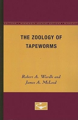 The Zoology of Tapeworms (Paperback, Minnesota Archi): Robert A Wardle, James A McLeod