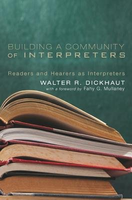 Building a Community of Interpreters - Readers and Hearers as Interpreters (Paperback): Walter R. Dickhaut