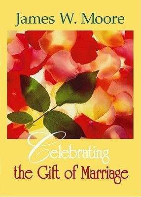 Celebrating the Gift of Marriage (Paperback): James W Moore