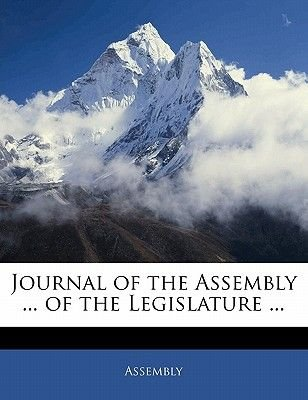 Journal of the Assembly ... of the Legislature ... (Paperback): Assembly