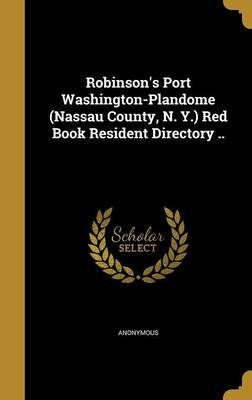 Robinson's Port Washington-Plandome (Nassau County, N. Y.) Red Book Resident Directory .. (Hardcover): Anonymous