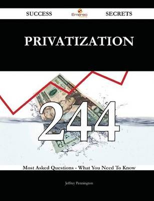 Privatization 244 Success Secrets - 244 Most Asked Questions on Privatization - What You Need to Know (Paperback): Jeffrey...
