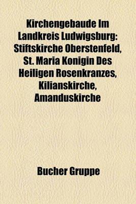Kirchengebude Im Landkreis Ludwigsburg - Stiftskirche Oberstenfeld, St. Maria Knigin Des Heiligen Rosenkranzes, Kilianskirche,...