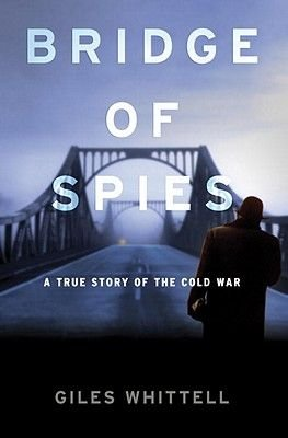 Bridge of Spies - A True Story of the Cold War (Hardcover): Giles Whittell
