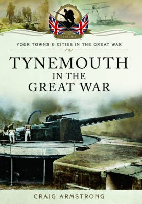 Tynemouth in the Great War (Paperback): Craig Armstrong